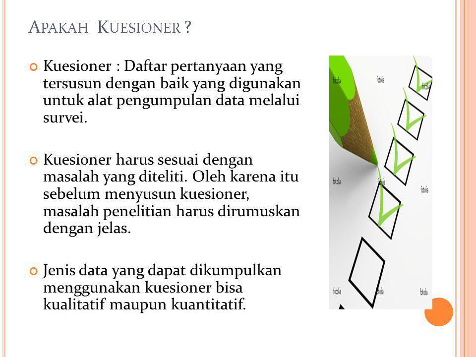 Apakah Kuesioner Kuesioner : Daftar pertanyaan yang tersusun dengan baik yang digunakan untuk alat pengumpulan data melalui survei.