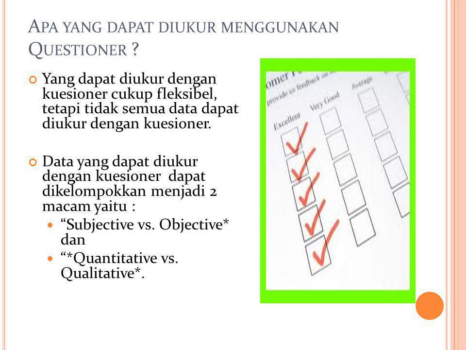 Apa yang dapat diukur menggunakan Questioner