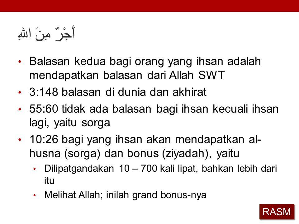 أَجْرٌ مِنَ اللهِ Balasan kedua bagi orang yang ihsan adalah mendapatkan balasan dari Allah SWT. 3:148 balasan di dunia dan akhirat.