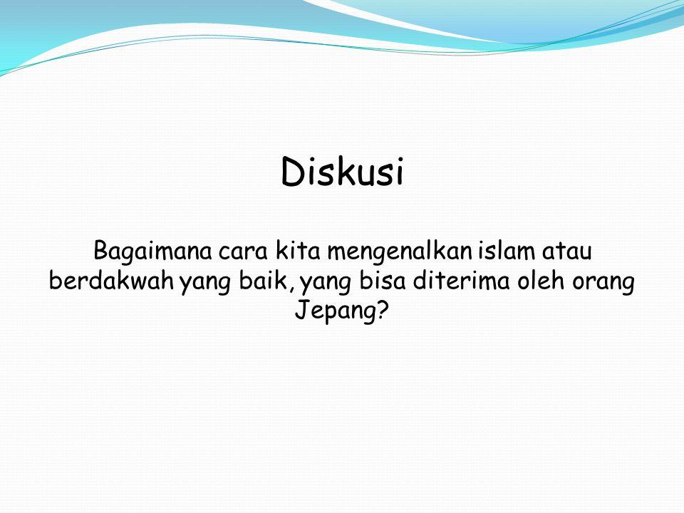 Diskusi Bagaimana cara kita mengenalkan islam atau berdakwah yang baik, yang bisa diterima oleh orang Jepang