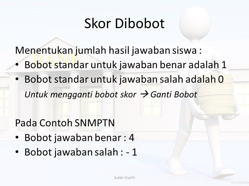 Skor Dibobot Menentukan jumlah hasil jawaban siswa :