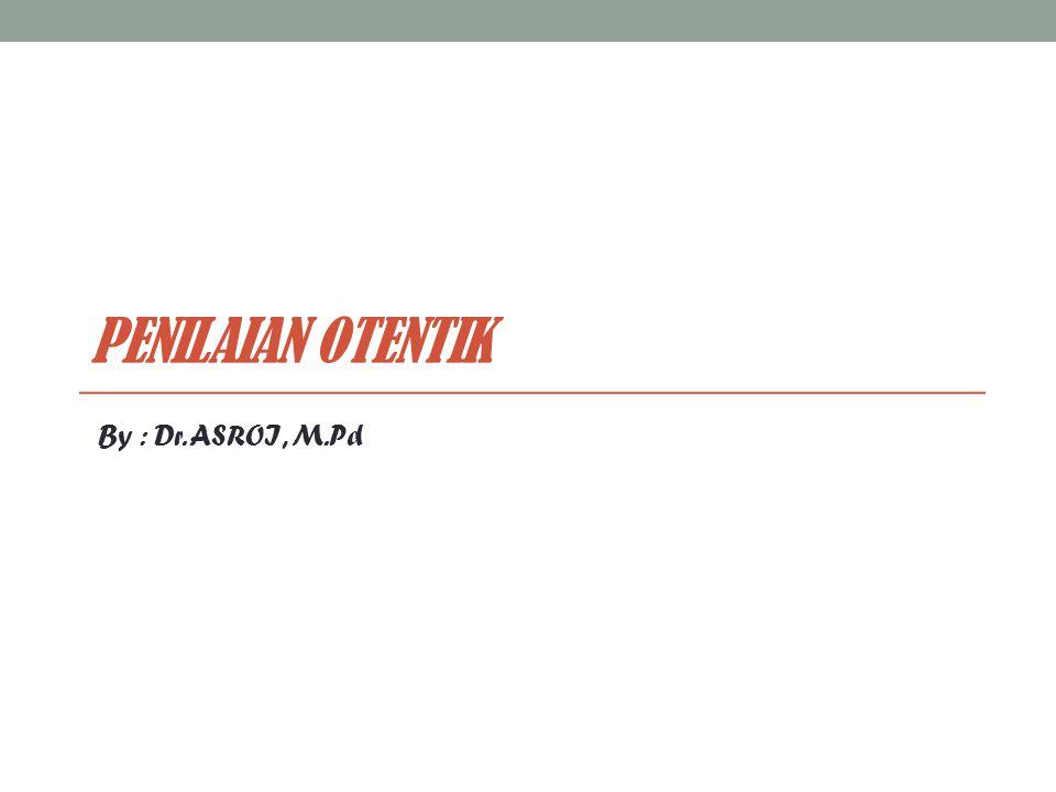 Penilaian otentik By : Dr. ASROI, M.Pd
