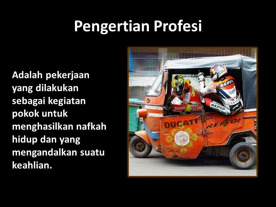 Pengertian Profesi Adalah pekerjaan yang dilakukan sebagai kegiatan pokok untuk menghasilkan nafkah hidup dan yang mengandalkan suatu keahlian.