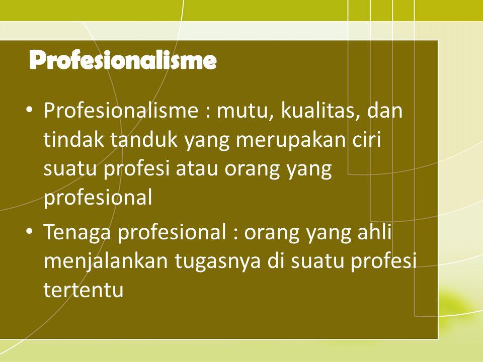 Profesionalisme Profesionalisme : mutu, kualitas, dan tindak tanduk yang merupakan ciri suatu profesi atau orang yang profesional.