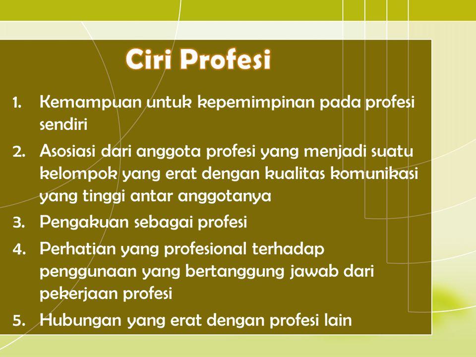 Ciri Profesi Kemampuan untuk kepemimpinan pada profesi sendiri