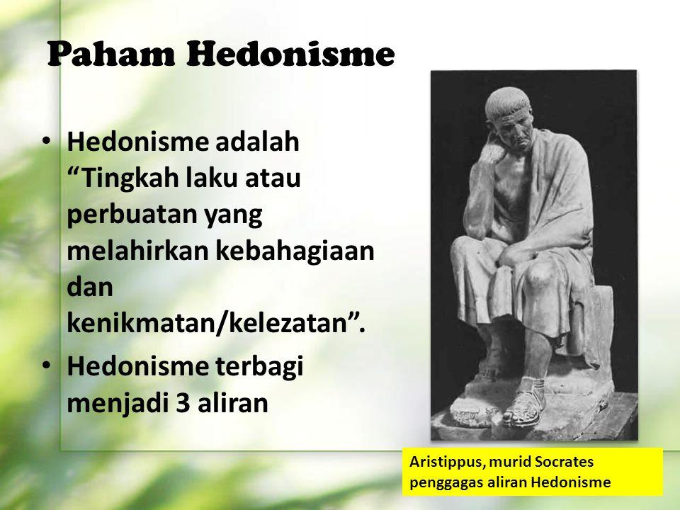 Paham Hedonisme Hedonisme adalah Tingkah laku atau perbuatan yang melahirkan kebahagiaan dan kenikmatan/kelezatan .