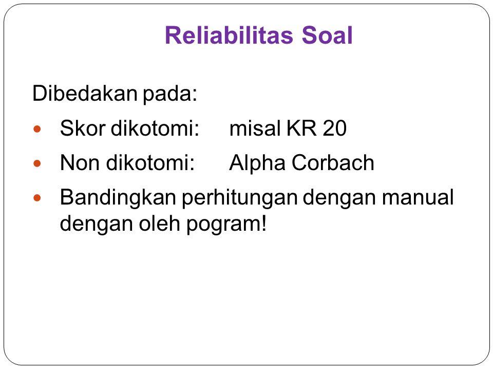 Reliabilitas Soal Dibedakan pada: Skor dikotomi: misal KR 20