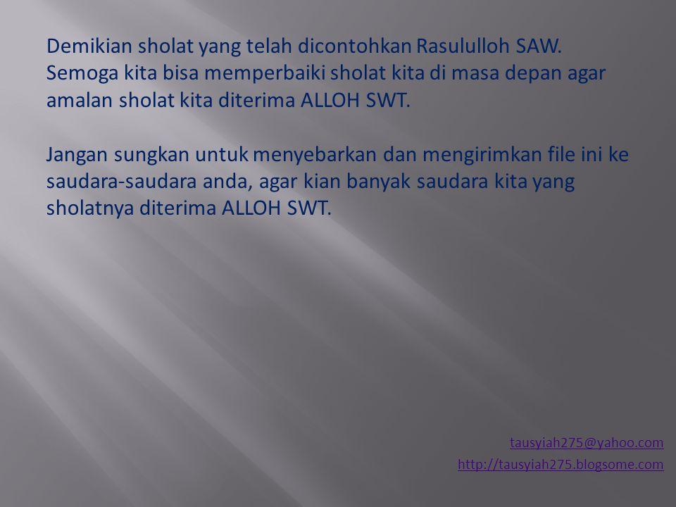 Demikian sholat yang telah dicontohkan Rasululloh SAW.