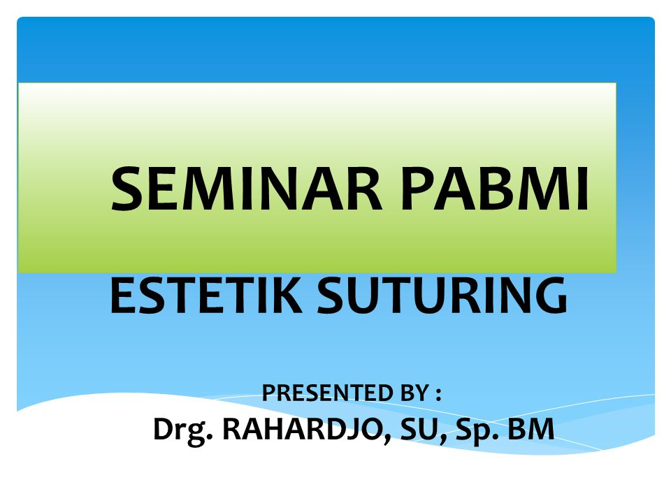 ESTETIK SUTURING PRESENTED BY : Drg. RAHARDJO, SU, Sp. BM