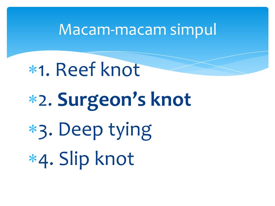 1. Reef knot 2. Surgeon's knot 3. Deep tying 4. Slip knot