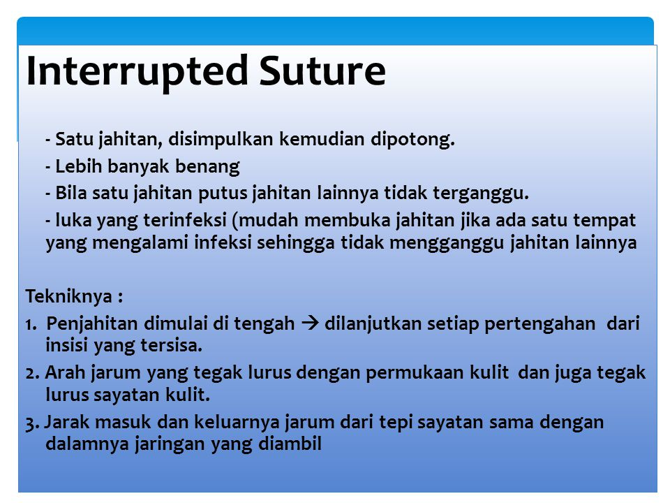 Interrupted Suture - Satu jahitan, disimpulkan kemudian dipotong.