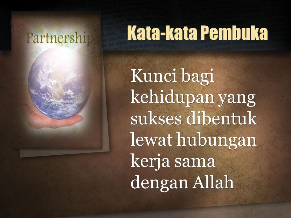 Kata-kata Pembuka Kunci bagi kehidupan yang sukses dibentuk lewat hubungan kerja sama dengan Allah