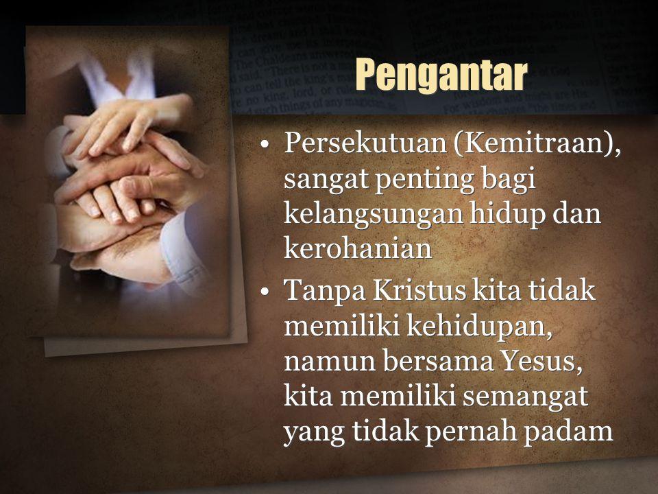 Pengantar Persekutuan (Kemitraan), sangat penting bagi kelangsungan hidup dan kerohanian.