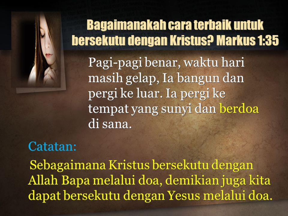 Bagaimanakah cara terbaik untuk bersekutu dengan Kristus Markus 1:35