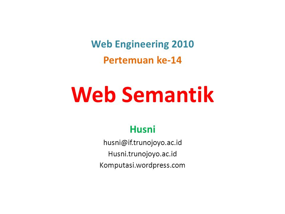 Web Semantik Web Engineering 2010 Pertemuan ke-14 Husni
