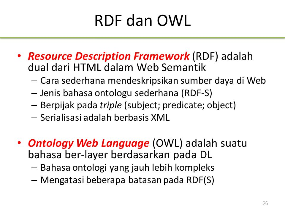 RDF dan OWL Resource Description Framework (RDF) adalah dual dari HTML dalam Web Semantik. Cara sederhana mendeskripsikan sumber daya di Web.