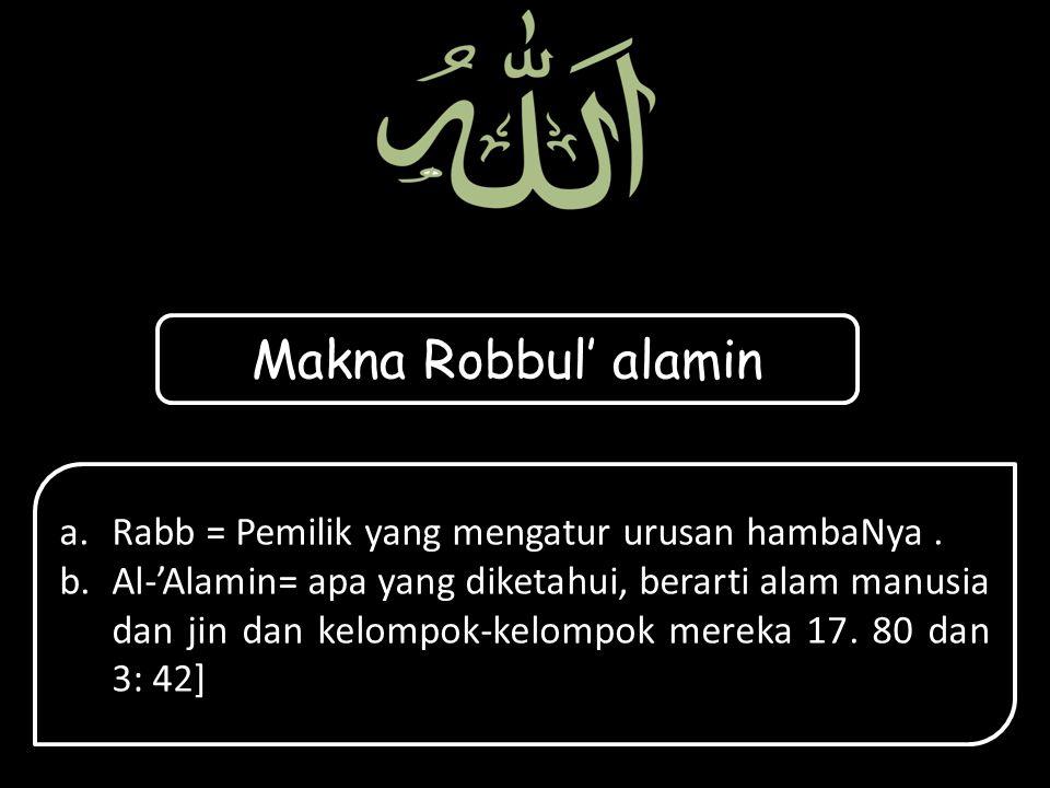 Makna Robbul' alamin Rabb = Pemilik yang mengatur urusan hambaNya .