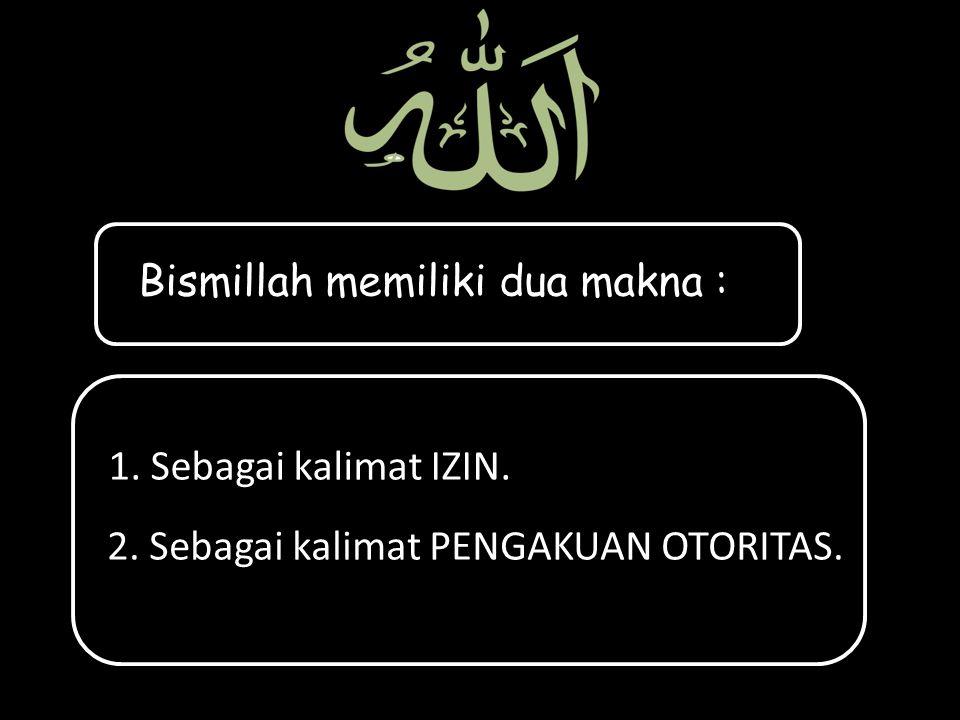 Bismillah memiliki dua makna :