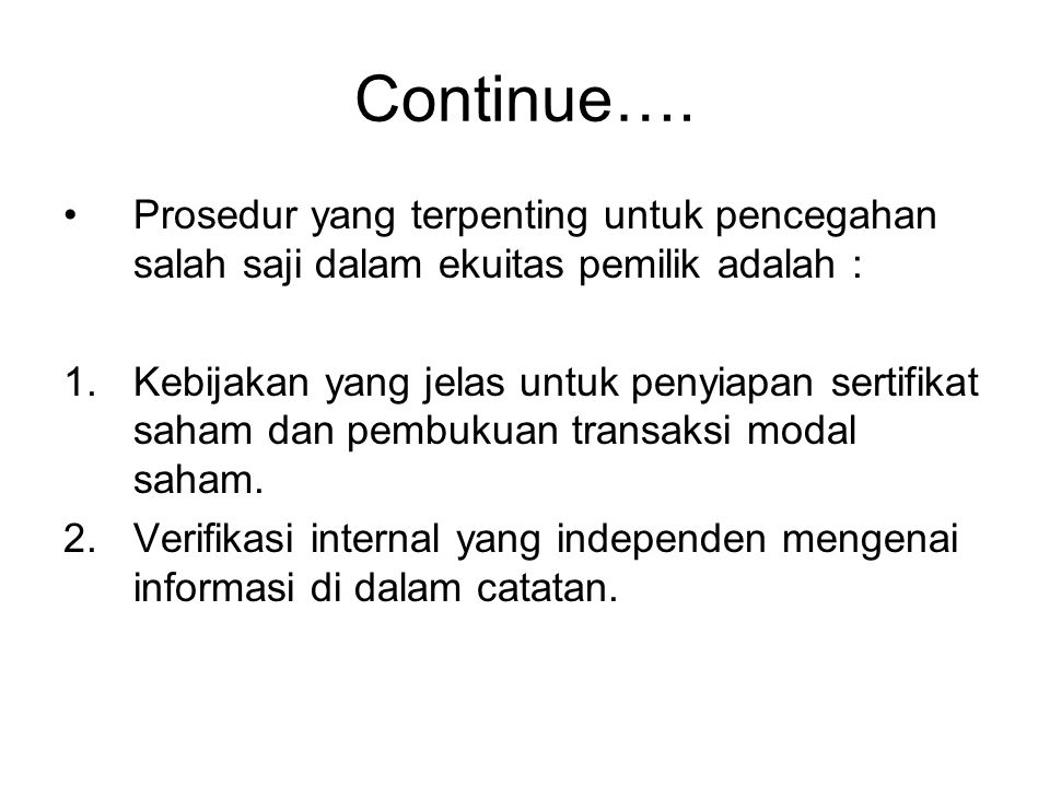 Continue…. Prosedur yang terpenting untuk pencegahan salah saji dalam ekuitas pemilik adalah :