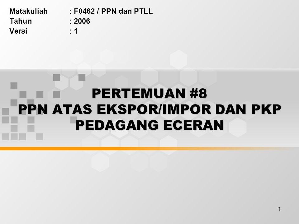 PERTEMUAN #8 PPN ATAS EKSPOR/IMPOR DAN PKP PEDAGANG ECERAN