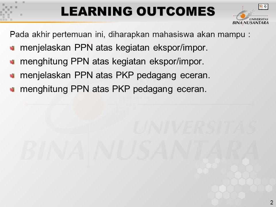 LEARNING OUTCOMES menjelaskan PPN atas kegiatan ekspor/impor.