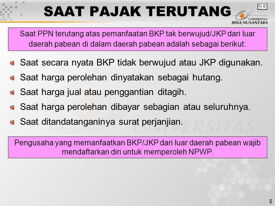 SAAT PAJAK TERUTANG Saat PPN terutang atas pemanfaatan BKP tak berwujud/JKP dari luar daerah pabean di dalam daerah pabean adalah sebagai berikut: