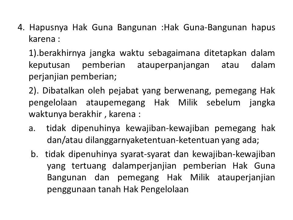 4. Hapusnya Hak Guna Bangunan :Hak Guna-Bangunan hapus karena :