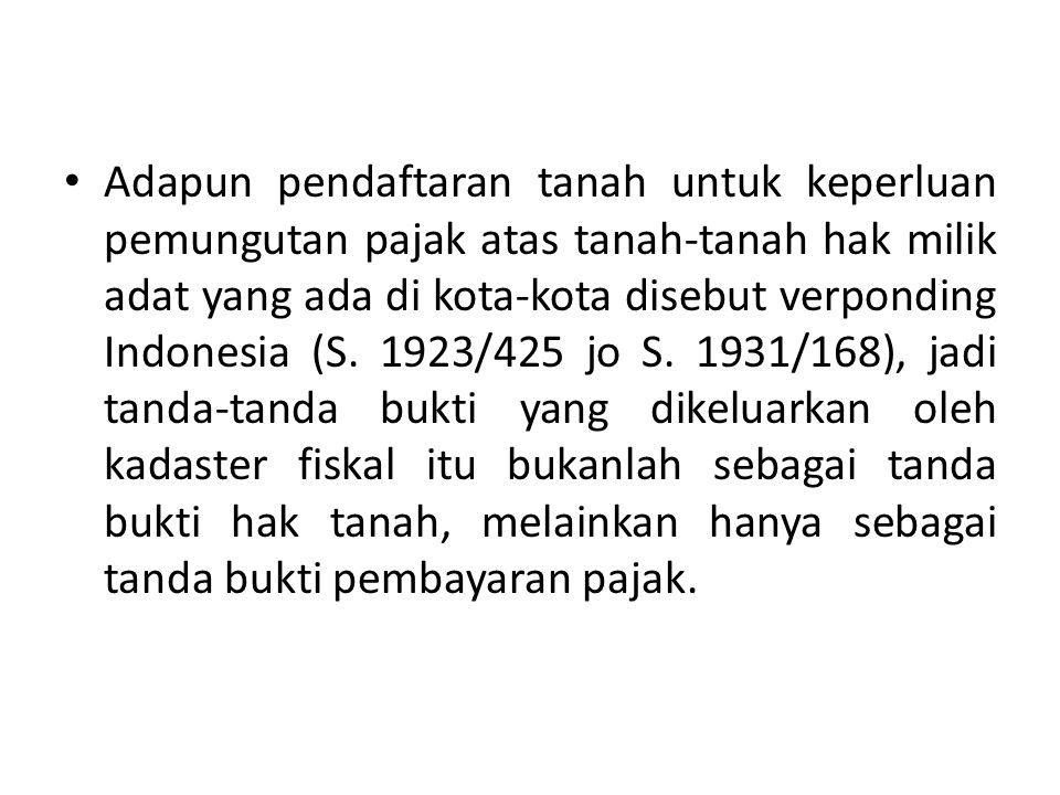 Adapun pendaftaran tanah untuk keperluan pemungutan pajak atas tanah-tanah hak milik adat yang ada di kota-kota disebut verponding Indonesia (S.