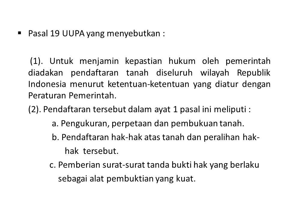 Pasal 19 UUPA yang menyebutkan :