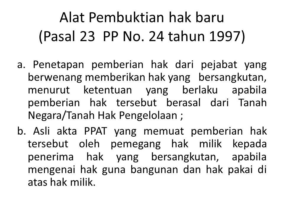 Alat Pembuktian hak baru (Pasal 23 PP No. 24 tahun 1997)