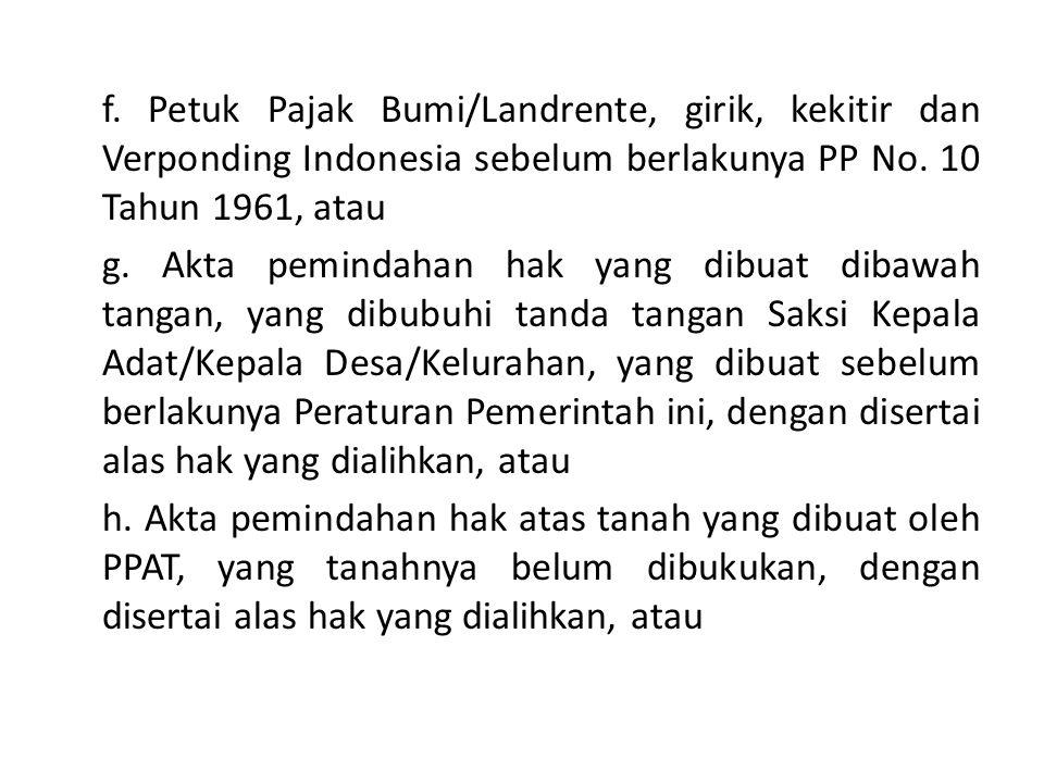 f. Petuk Pajak Bumi/Landrente, girik, kekitir dan Verponding Indonesia sebelum berlakunya PP No. 10 Tahun 1961, atau