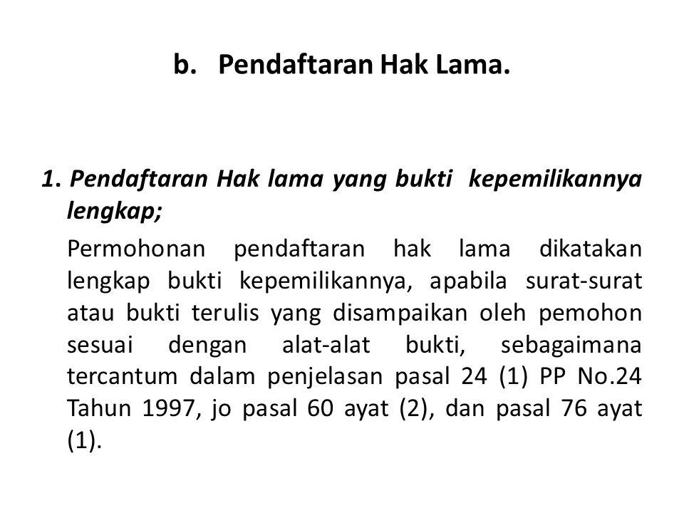 b. Pendaftaran Hak Lama. 1. Pendaftaran Hak lama yang bukti kepemilikannya lengkap;
