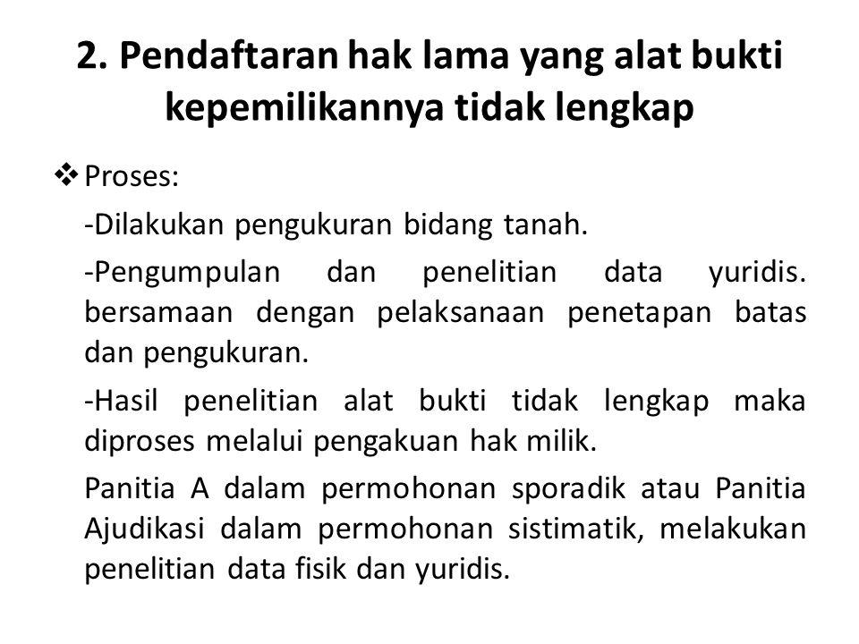 2. Pendaftaran hak lama yang alat bukti kepemilikannya tidak lengkap