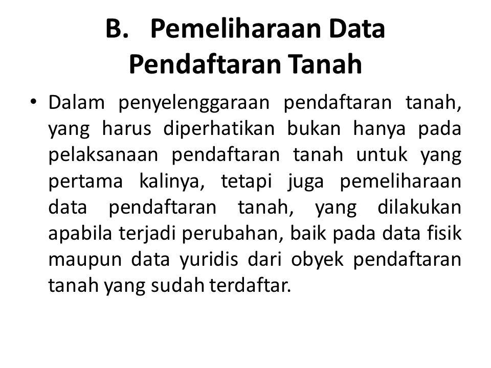 B. Pemeliharaan Data Pendaftaran Tanah