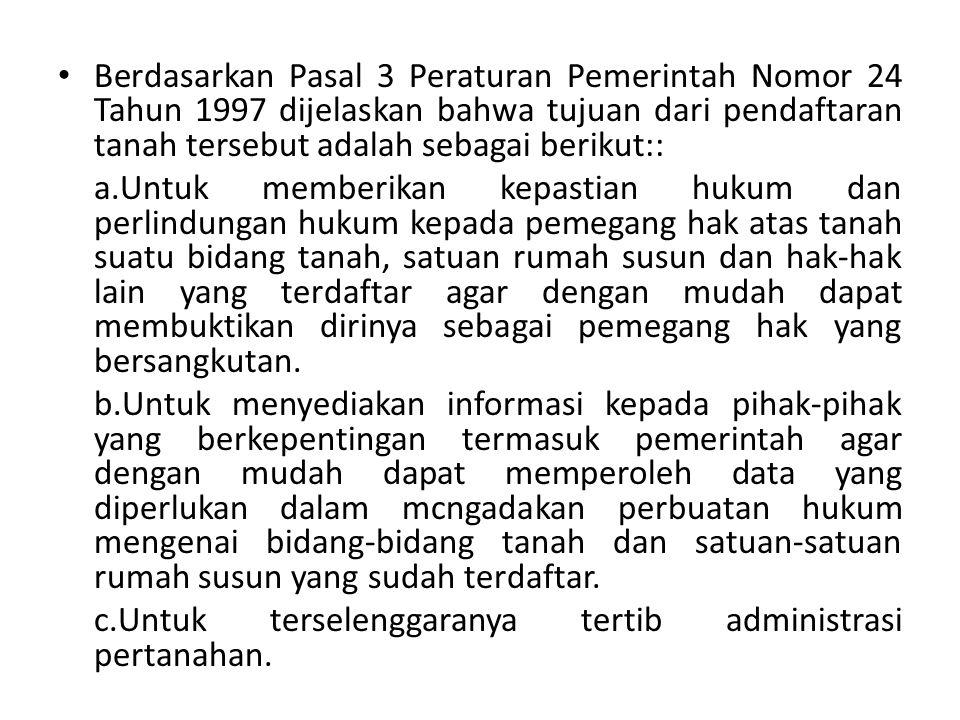 Berdasarkan Pasal 3 Peraturan Pemerintah Nomor 24 Tahun 1997 dijelaskan bahwa tujuan dari pendaftaran tanah tersebut adalah sebagai berikut::