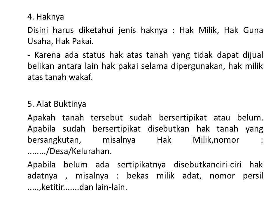 4. Haknya Disini harus diketahui jenis haknya : Hak Milik, Hak Guna Usaha, Hak Pakai.