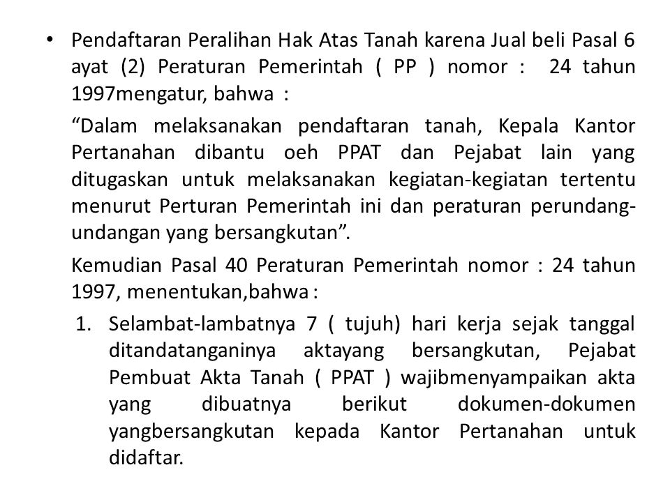 Pendaftaran Peralihan Hak Atas Tanah karena Jual beli Pasal 6 ayat (2) Peraturan Pemerintah ( PP ) nomor : 24 tahun 1997mengatur, bahwa :