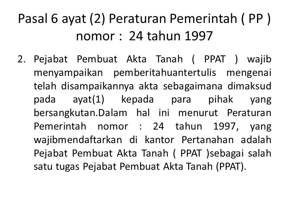 Pasal 6 ayat (2) Peraturan Pemerintah ( PP ) nomor : 24 tahun 1997