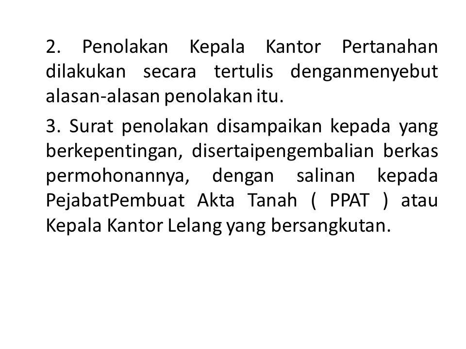2. Penolakan Kepala Kantor Pertanahan dilakukan secara tertulis denganmenyebut alasan-alasan penolakan itu.