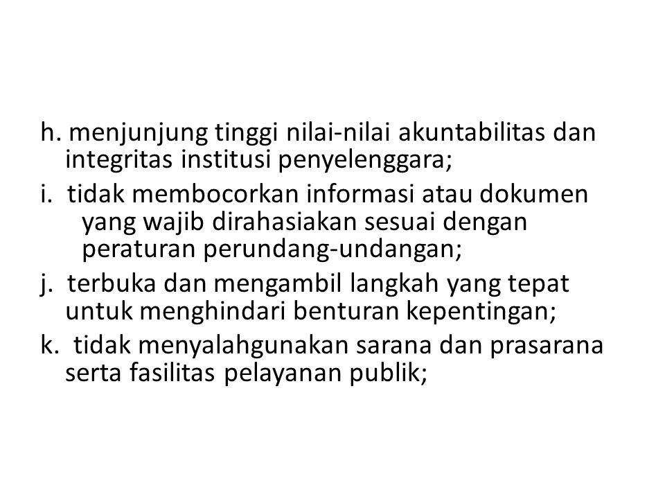 h. menjunjung tinggi nilai-nilai akuntabilitas dan integritas institusi penyelenggara;