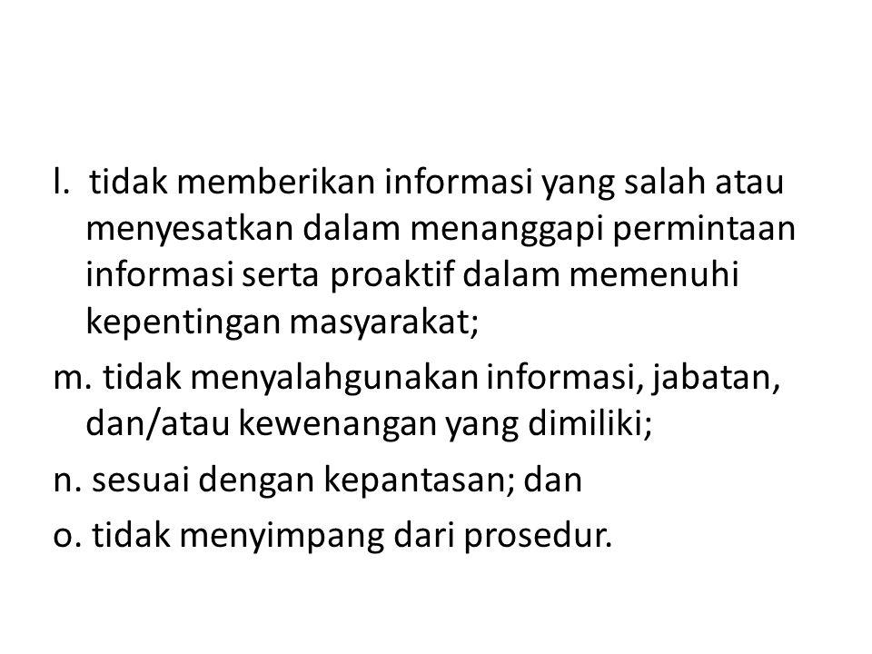 l. tidak memberikan informasi yang salah atau menyesatkan dalam menanggapi permintaan informasi serta proaktif dalam memenuhi kepentingan masyarakat;