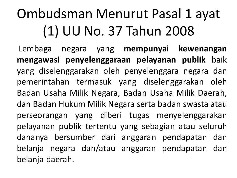 Ombudsman Menurut Pasal 1 ayat (1) UU No. 37 Tahun 2008
