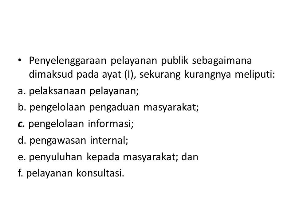 Penyelenggaraan pelayanan publik sebagaimana dimaksud pada ayat (I), sekurang kurangnya meliputi: