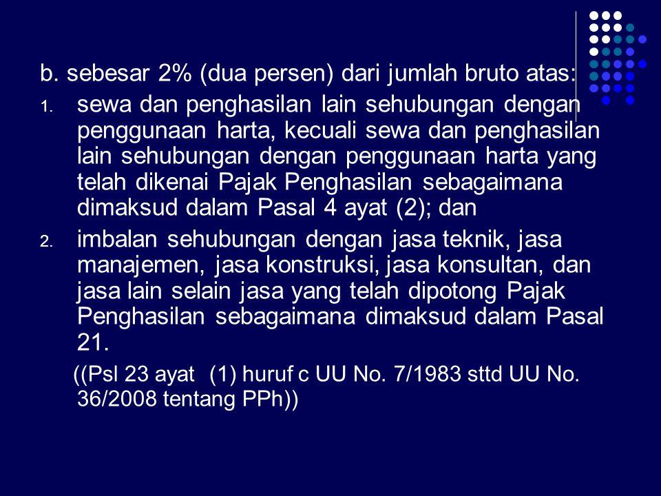 b. sebesar 2% (dua persen) dari jumlah bruto atas:
