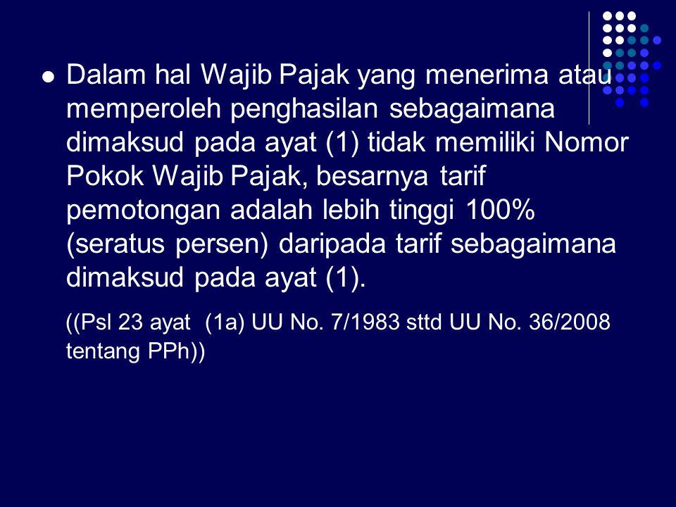 ((Psl 23 ayat (1a) UU No. 7/1983 sttd UU No. 36/2008 tentang PPh))