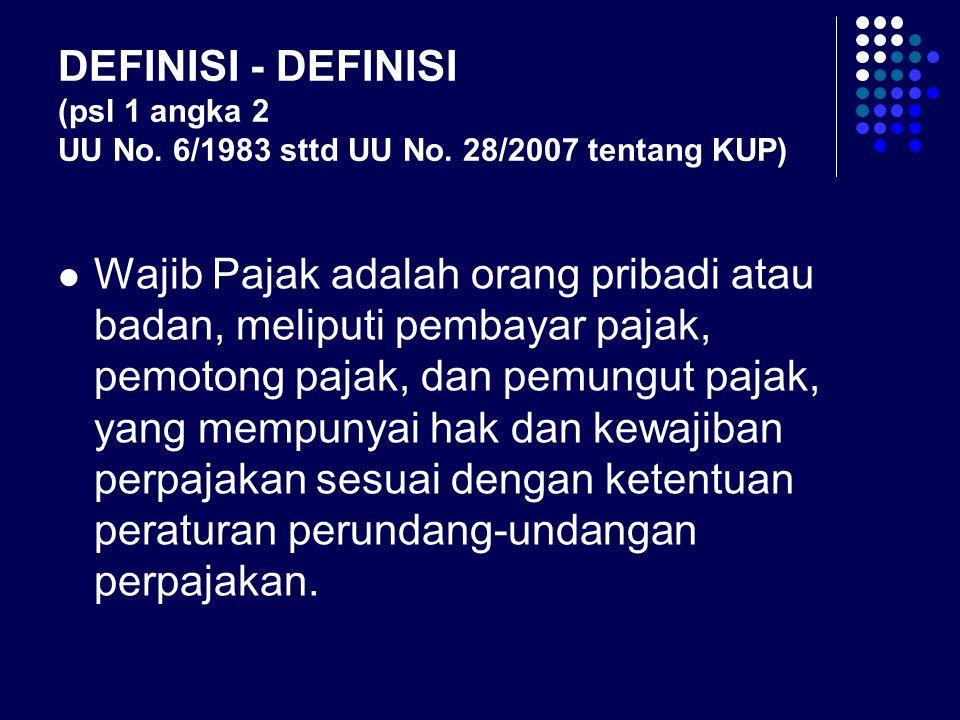 DEFINISI - DEFINISI (psl 1 angka 2 UU No. 6/1983 sttd UU No