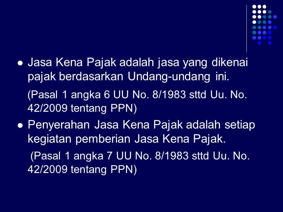(Pasal 1 angka 6 UU No. 8/1983 sttd Uu. No. 42/2009 tentang PPN)