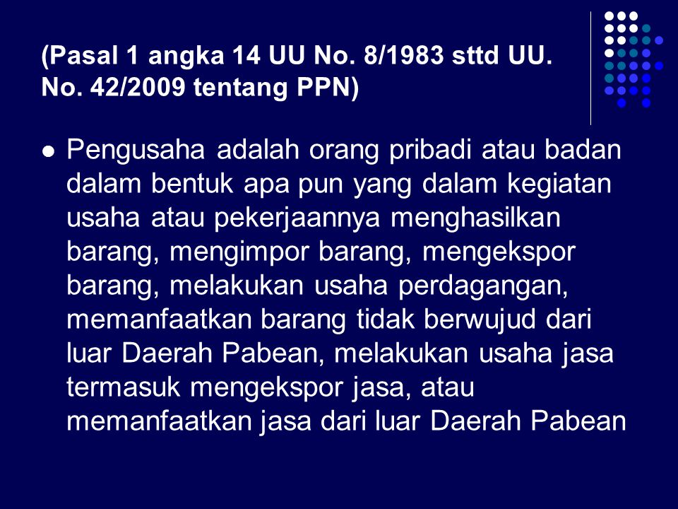 (Pasal 1 angka 14 UU No. 8/1983 sttd UU. No. 42/2009 tentang PPN)