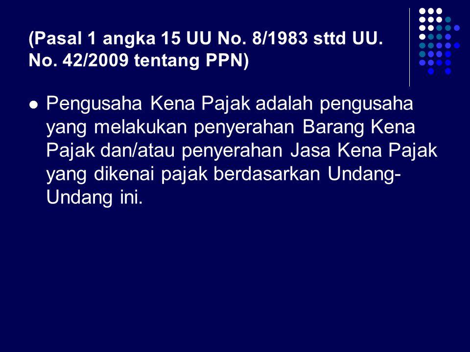 (Pasal 1 angka 15 UU No. 8/1983 sttd UU. No. 42/2009 tentang PPN)