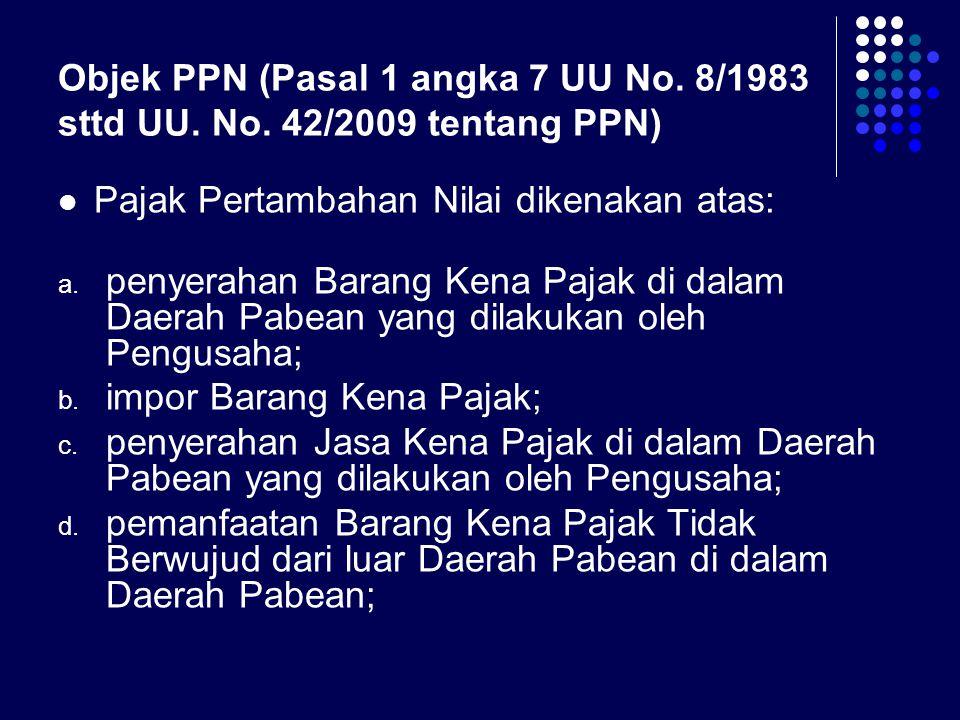 Objek PPN (Pasal 1 angka 7 UU No. 8/1983 sttd UU. No
